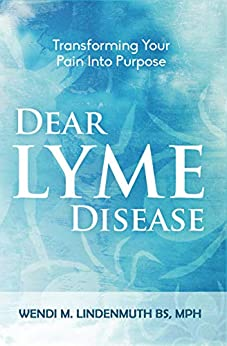 Dear Lyme Disease: Transforming Your Pain Into Purpose by [Wendi Lindenmuth]