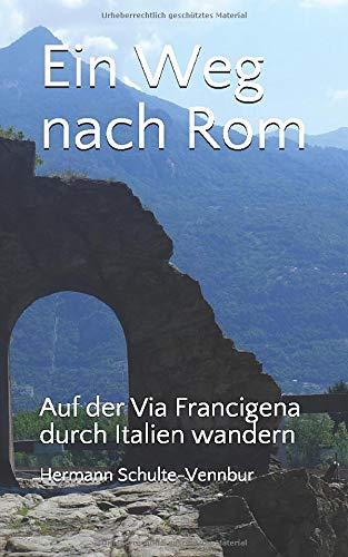 Ein Weg nach Rom: Auf der Via Francigena durch Italien wandern