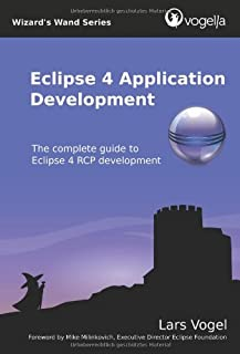 Eclipse 4 Application Development: The complete guide to Eclipse 4 RCP development (Volume 1)