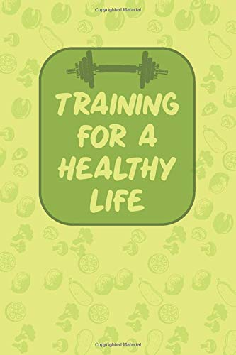 Training for a Healthy Life: Daily Workout Log - Personal Training Diary - Gym Diary - Workout and Record Your Progress / Set Your Goals