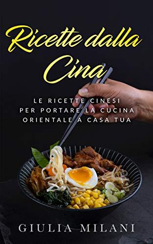 Ricette dalla Cina: Le ricette cinesi per portare la cucina orientale a casa tua