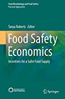 Food Safety Economics: Incentives for a Safer Food Supply (Food Microbiology and Food Safety)