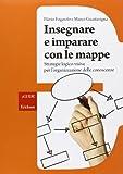 Insegnare e imparare con le mappe. Strategie logico-visive...