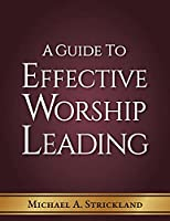 A Guide to Effective Worship Leading