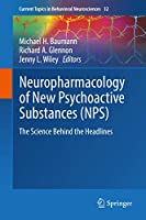 Neuropharmacology of New Psychoactive Substances (NPS): The Science Behind the Headlines (Current Topics in Behavioral Neurosciences (32))