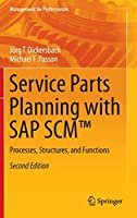 Service Parts Planning with SAP SCM™: Processes, Structures, and Functions (Management for Professionals)