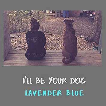 I'll Be Your Dog