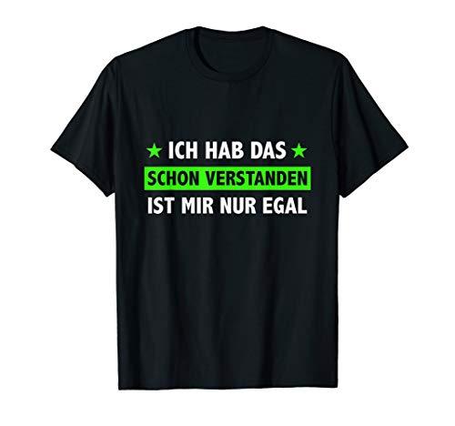Ich Hab Das Schon Verstanden Ist Mir Nur Egal Spruch Lustig T-Shirt