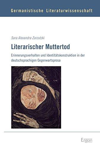 Literarischer Muttertod: Erinnerungsverhalten und Identitätskonstruktion in der deutschsprachigen Gegenwartsprosa (Germanistische Literaturwissenschaft, Band 7)