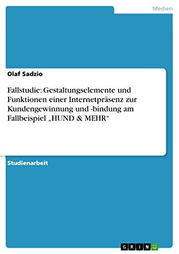 """Fallstudie: Gestaltungselemente und Funktionen einer Internetpräsenz zur Kundengewinnung und -bindung am Fallbeispiel """"HUND & MEHR"""""""
