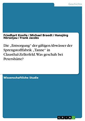 """Die """"Entsorgung"""" der giftigen Abwässer der Sprengstofffabrik """"Tanne"""" in Clausthal-Zellerfeld. Was geschah bei Petershütte? (German Edition)"""