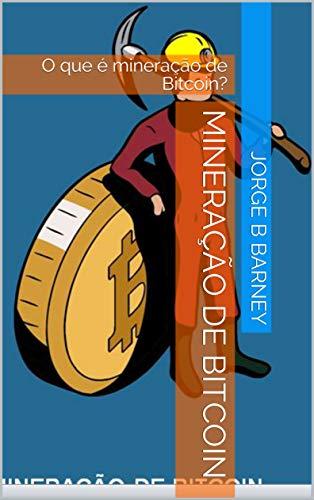 Mineração de Bitcoin: O que é mineração de Bitcoin?