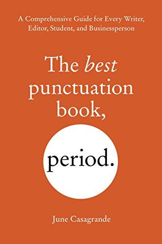 Compare Textbook Prices for The Best Punctuation Book, Period: A Comprehensive Guide for Every Writer, Editor, Student, and Businessperson First Edition Edition ISBN 9781607744931 by Casagrande, June