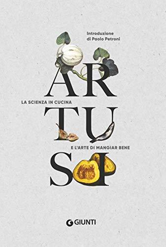 Artusi. La scienza in cucina e l'arte di mangiar bene