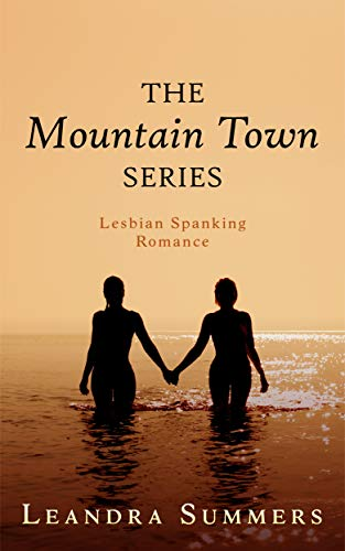 The Mountain Town Series: Lesbian Spanking Romance