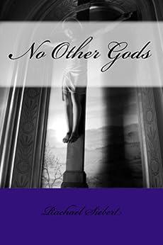 No Other Gods (The Ten Commandments Study Series Book 4) by [Rachael Siebert]