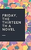 Friday, the Thirteenth A Novel (English Edition)
