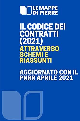 IL CODICE DEI CONTRATTI (2021) ATTRAVERSO SCHEMI E RIASSUNTI: AGGIORNATO CON IL PNRR APRILE 2021