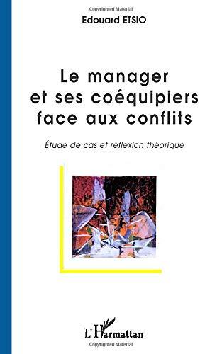 Le manager et ses coéquipiers face aux conflits: Etude de cas et réflexion théorique