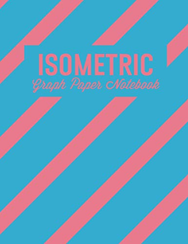 Isometric Graph Paper Notebook: For 3D Design, Sketches, Graphics and More: Cotton Candy (Isometric Grid Notebooks)