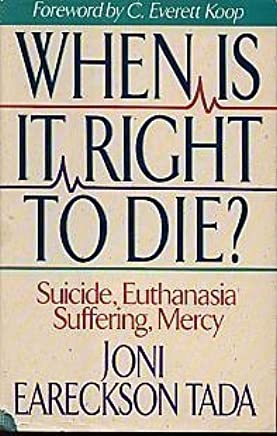 When Is It Right to Die?: Suicide, Euthanasia, Suffering, Mercy by Joni Eareckson Tada (1992-12-30)