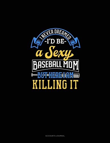 I Never Dreamed I'd Be A Sexy Baseball Mom But Here I Am Killing It: Accounts Journal