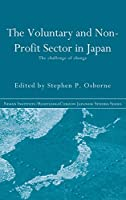 The Voluntary and Non-Profit Sector in Japan: The Challenge of Change (Nissan Institute/Routledge Japanese Studies)