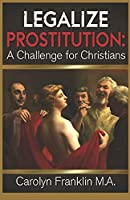 Legalize Prostitution: A Christian Challenge