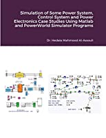 Simulation of Some Power System, Control System and Power Electronics Case Studies Using Matlab and PowerWorld Simulator Programs