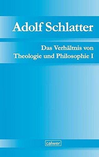 Adolf Schlatter - Das Verhältnis von Theologie und Philosophie I: Unveröffentlichte Manuskripte Band 2 (Adolf Schlatter - Unveröffentlichte Manuskripte)