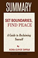 Summary: Set Boundaries, Find Peace: A Guide to Reclaiming Yourself