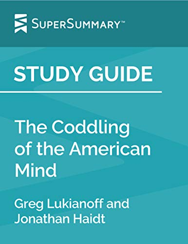 Study Guide: The Coddling of the American Mind by Greg Lukianoff and Jonathan Haidt (SuperSummary)