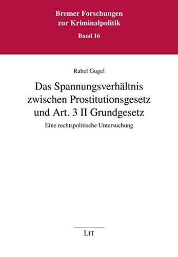 Das Spannungsverhältnis zwischen Prostitutionsgesetz und Art. 3 II Grundgesetz: Eine rechtspolitische Untersuchung (Bremer Forschungen zur Kriminalpolitik)