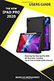 THE NEW IPAD PRO 2020 USERS GUIDE: Mastering Your New iPad Pro 2020 4th Generation, Including Tips & Tricks to Enable Hidden Features