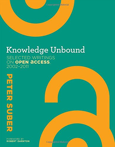 Suber, P: Knowledge Unbound - Selected Writings on Open Acce: Selected Writings on Open Access, 2002-2011 (The MIT Press)