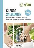 Cuerpo saludable: Manual de instrucciones para el usuario. Comprender al cuerpo para resolver el desorden.