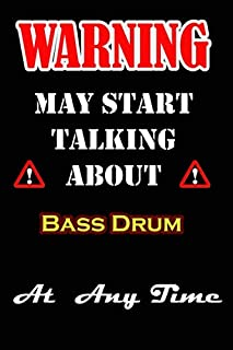 "Warning I May Start Talking About Bass Drum At Any Time: This notebook can be used as a diary, journal, planner, to-do list, spending log, you name ... friends or son...120 pages Size is 6""x9"""