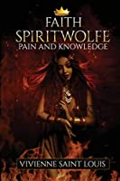 Faith Spiritwolfe: Pain and Knowledge (The Sisters Affinity)