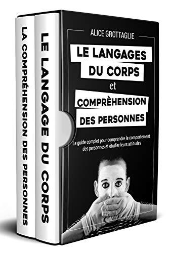 LE LANGAGE DU CORPS ET LA COMPRÉHENSION DES PERSONNES ; Le guide complet pour comprendre le comportement des personnes et étudier leurs attitudes