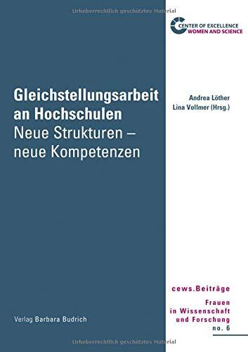Gleichstellungsarbeit an Hochschulen: Neue Strukturen - neue Kompetenzen (cews. Beiträge Frauen in Wissenschaft und Forschung)