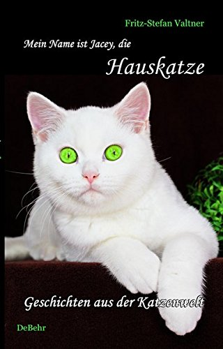 Mein Name ist Jacey, die Hauskatze: Katzen-Roman