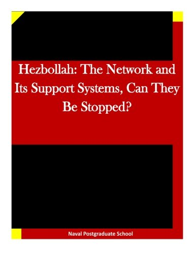 Hezbollah: The Network and Its Support Systems, Can They Be Stopped?