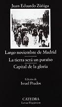 Largo noviembre de Madrid- La tierra sera un paraiso- Capital de la gloria/ Long November in Madrid- The Land is a Paradise- The Capital of Glory (Letras Hispanicas/ Hispanic Writings) by Juan Eduardo Zuniga(2007-06-30)
