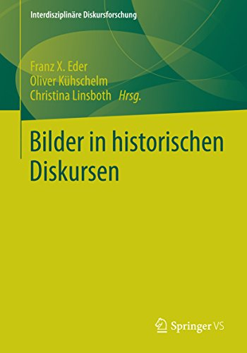 Bilder in historischen Diskursen (Interdisziplinäre Diskursforschung)