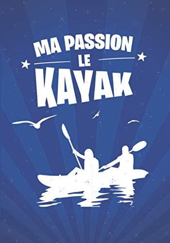 Ma passion, le KAYAK: cadeau original et personnalisé, cahier parfait pour prise de notes, croquis, organiser, planifier