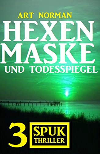 Hexenmaske und Todesspiegel: 3 Spuk Thriller