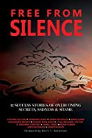 Free From Silence: 12 Success Stories of Overcoming Secrets, Sadness, and Shame