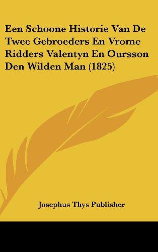 Een Schoone Historie Van de Twee Gebroeders En Vrome Ridders Valentyn En Oursson Den Wilden Man (1825)