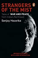 The Strangers Of The Mist: Tales of War and Peace from India's Northeast