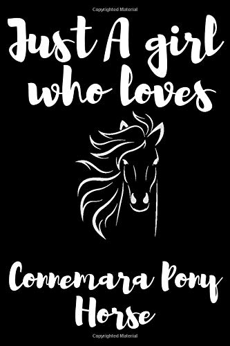 Just A girl who loves Connemara Pony Horse: Connemara Pony Horse Notebook Journal Perfect Connemara Pony Horse Lover Gift For Girl. Cute Cover Design ... Wide Ruled Paper 6 x 9 Inches ,100 Pages